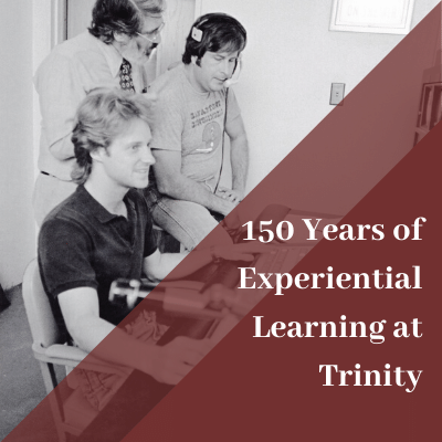 150 Years of Experiential Learning at Trinity